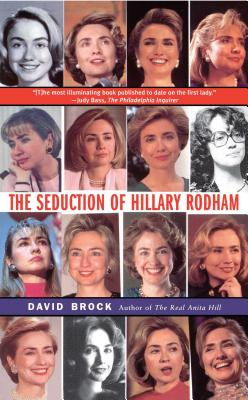 The Seduction of Hillary Rodham - Brock, David