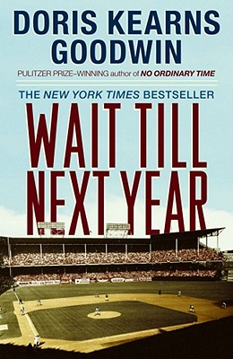 Wait Till Next Year: A Memoir - Goodwin, Doris Kearns