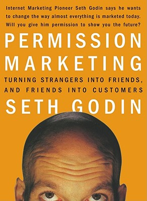 Permission Marketing: Turning Strangers Into Friends and Friends Into Customers - Godin, Seth, and Peppers, Don (Adapted by)