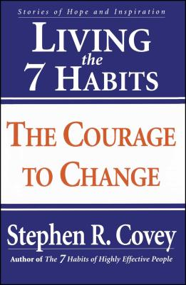 Living the 7 Habits: The Courage to Change - Covey, Stephen R, Dr.
