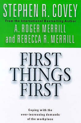 First Things First - Covey, Stephen R., and Merrill, A.Roger