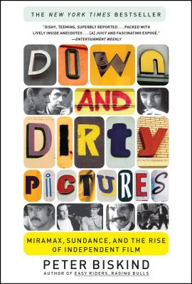 Down and Dirty Pictures: Miramax, Sundance, and the Rise of Independent Film - Biskind, Peter