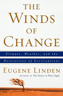 The Winds of Change: Climate, Weather, and the Destruction of Civilizations - Linden, Eugene