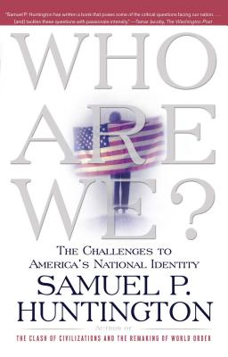 Who Are We: The Challenges to America's National Identity - Huntington, Samuel P