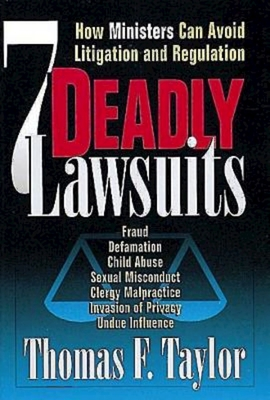 Seven Deadly Lawsuits: How Ministers Can Avoid Litigation and Regulation - Taylor, Thomas