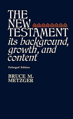 New Testament: Its Background, Growth and Content - Metzger, Bruce Manning