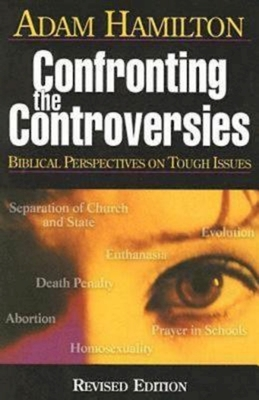 Confronting the Controversies: Biblical Perspectives on Tough Issues - Hamilton, Adam