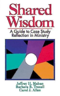 Shared Wisdom - Mahan, Jeffrey H, and Troxell, Barbara B, and Allen, Carol J