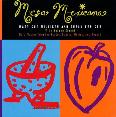 Mesa Mexicana: Bold Flavors from the Border, Coastal Mexico, and Beyond - Milliken, Mary Sue, and Siegel, Helene, and Feniger, Susan