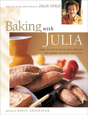 Baking with Julia: Sift, Knead, Flute, Flour, and Savor... - Greenspan, Dorie, and Gentl and Hyers (Photographer), and Child, Julia (Foreword by)