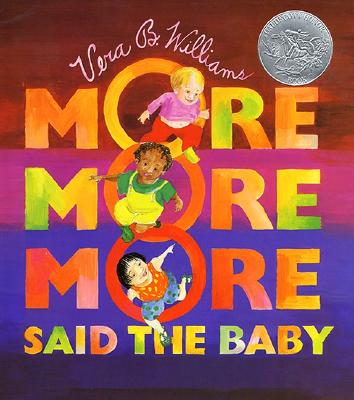 """""""More More More,"""" Said the Baby -"""
