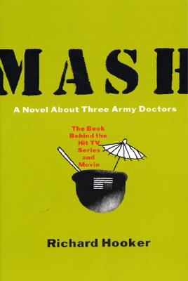 MASH: A Novel about Three Army Doctors - Hooker, Richard D, Jr.