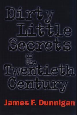 Dirty Little Secrets of the Twentieth Century - Dunnigan, James F