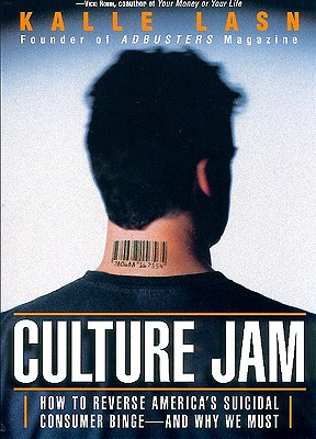 Culture Jam: How to Reverse America's Suicidal Consumer Binge--Any Why We Must - Lasn, Kalle