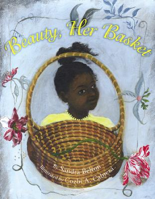 Beauty, Her Basket - Belton, Sandra (Selected by), and Cabrera, Cozbi A (Illustrator)