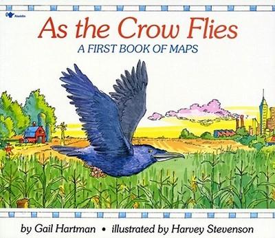 As the Crow Flies: A First Book of Maps - Hartman, Gail