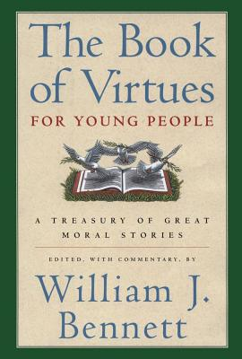 The Book of Virtues for Young People: A Treasury of Great Moral Stories - Bennett, William J, Dr. (Editor), and Bennett, William J, Dr. (As Told by)