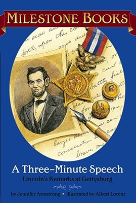 A Three-Minute Speech: Lincoln's Remarks at Gettysburg - Lorenz, Albert (Illustrator), and Armstrong, Jennifer