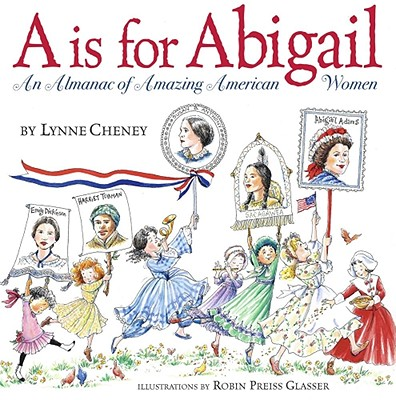 A is for Abigail: A is for Abigail - Cheney, Lynne, and Glasser, Robin Preiss (Introduction by)