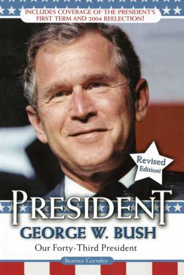 President George W. Bush: Our Forty-Third President - Gormley, Beatrice