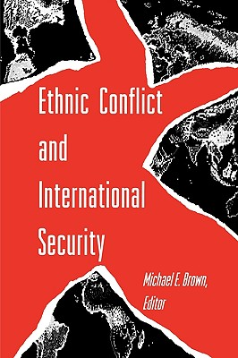 Ethnic Conflict and International Security - Brown, Michael E, Car (Editor)
