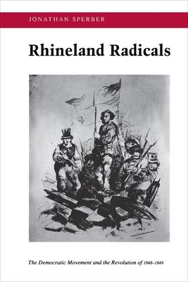 Rhineland Radicals: The Democratic Movement and the Revolution of 1848-1849 - Sperber, Jonathan