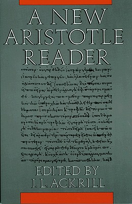 A New Aristotle Reader - Ackrill, J L (Editor), and Aristotle