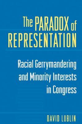 The Paradox of Representation: Racial Gerrymandering and Minority Interests in Congress - Lublin, David
