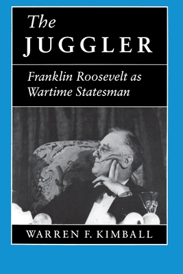 The Juggler: Franklin Roosevelt as Wartime Statesman - Kimball, Warren F, Professor