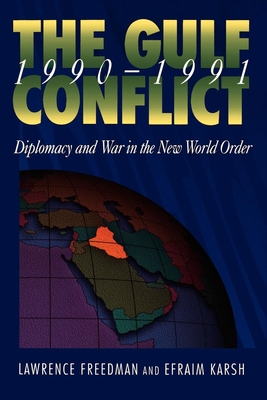 Gulf Conflict 1990-1991: Diplomacy and War in the New World Order - Freedman, Lawrence, and Karsh, Efraim, Professor, and Freedman & Karsh, & Karsh