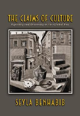 The Claims of Culture: Equality and Diversity in the Global Era - Benhabib, Seyla