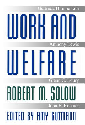 Work and Welfare: - Solow, Robert M, and Gutmann, Amy (Editor)