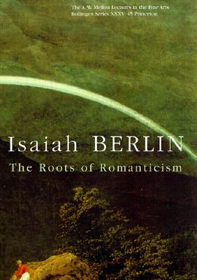 The Roots of Romanticism - Berlin, Isaiah, and Hardy, Henry (Revised by)