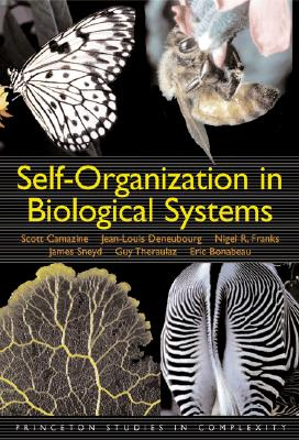 Self-Organization in Biological Systems: - Camazine, Scott, Ph.D., M.D., and Deneubourg, Jean-Louis, and Franks, Nigel R