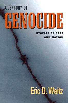 A Century of Genocide: Utopias of Race and Nation - Weitz, Eric D, Dean