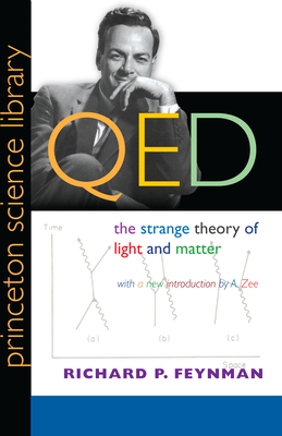 Qed: The Strange Theory of Light and Matter - Feynman, Richard Phillips, PH.D., and Zee, A (Introduction by)
