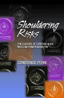 Shouldering Risks: The Culture of Control in the Nuclear Power Industry - Perin, Constance
