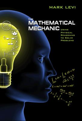 The Mathematical Mechanic Mathematical Mechanic: Using Physical Reasoning to Solve Problems Using Physical Reasoning to Solve Problems - Levi, Mark