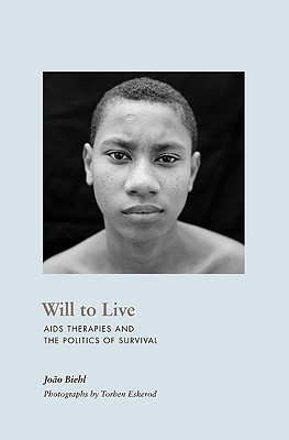 Will to Live: AIDS Therapies and the Politics of Survival - Biehl, Joao, and Eskerod, Torben (Photographer)