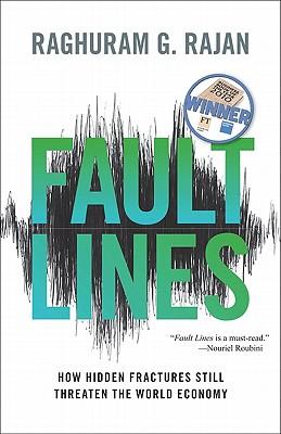 Fault Lines: How Hidden Fractures Still Threaten the World Economy - Rajan, Raghuram G