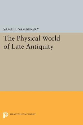 The Physical World of Late Antiquity - Sambursky, Samuel