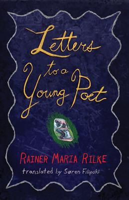 Letters to a Young Poet - Rilke, Rainer Maria, and Filipski, Soren (Translated by), and Kappus, Franz Xaver (Introduction by)