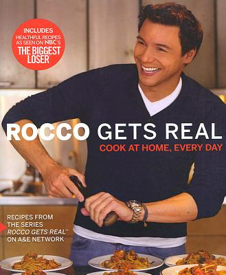 Rocco Gets Real: Cook at Home, Every Day - DiSpirito, Rocco