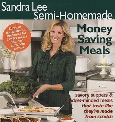 Sandra Lee Semi-Homemade Money Saving Meals - Lee, Sandra, Msc