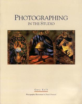 Photographing in the Studio: Tools and Techniques for Creative Expression - Kolb, Gary P
