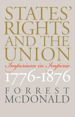 States' Rights and the Union: Imperium in Imperio, 1776-1876 - McDonald, Forrest