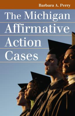 The Michigan Affirmative Action Cases - Perry, Barbara A