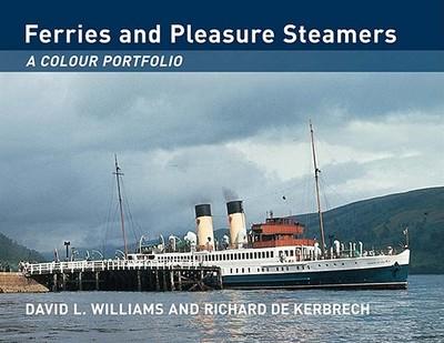 Ferries and Pleasure Steamers: A Colour Portfolio - Williams, David L, Ma, and De Kerbrech, Richard