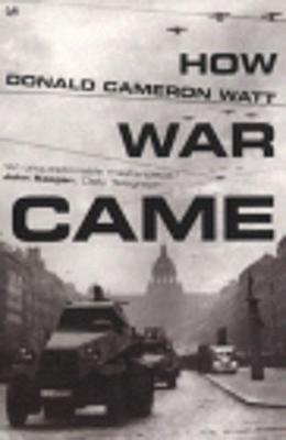 How War Came - Watt, Donald Cameron