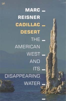 Cadillac Desert: The American West and Its Disappearing Water - Reisner, Marc